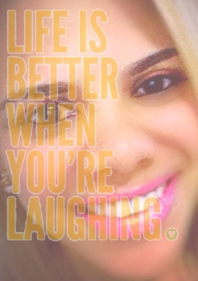 """""""A vida é melhor quando você está rindo!"""""""